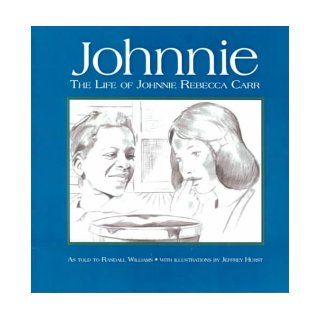 Johnnie The Life of Johnnie Rebecca Carr, With Her Friends Rosa Parks, E.D. Nixon, Martin Luther King, Jr., and Others in the Montgomery Civil Rights struggle Johnnie Rebecca Carr, Randall Williams, Jeffrey Hurst 9781881320531 Books