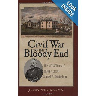 Civil War to the Bloody End The Life and Times of Major General Samuel P. Heintzelman Jerry Thompson 9781585445356 Books