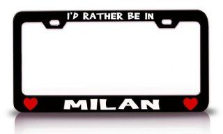 I'D RATHER BE IN MILAN, ITALY World Cities Steel Metal License Plate Frame Bl # 64 Automotive