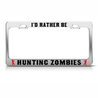 I'd Rather Be Hunting Zombies Metal License Plate Frame Tag Holder Automotive