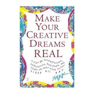 Make Your Creative Dreams Real A Plan for Procrastinators, Perfectionists, Busy People, and People Who Would Really Rather Sleep All Day (Paperback)   Common By (author) Sark 0884856875148 Books