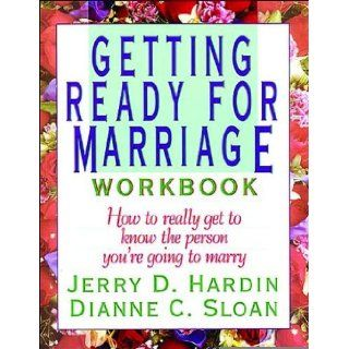 Getting Ready for Marriage Workbook  How to Really Get to Know the Person You're Going to Marry [Paperback] [1992] (Author) Jerry D Hardin, Dianne C Sloan Books