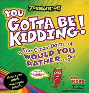 "Zobmondo You Gotta Be Kidding The Crazy Game of  ""Would You Rather"" for Kids Toys & Games"