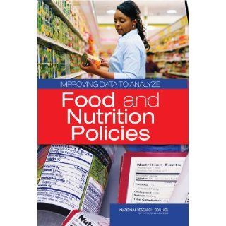 Improving Data to Analyze Food and Nutrition Policies Research, and Decision Making Panel on Enhancing the Data Infrastructure in Support of Food and Nutrition Programs, Committee on National Statistics, Division of Behavioral and Social Sciences and Educ