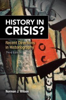 History in Crisis? Recent Directions in Historiography Plus MySearchLab with etext    Access Card Package (3rd Edition) (9780205961146) Norman J. Wilson Books