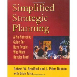 Simplified Strategic Planning The No Nonsense Guide for Busy People Who Want Results Fast by Bradford, Robert W., Tarcy, Brian unknown Edition [Paperback(2000)] Books