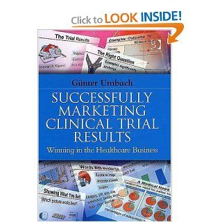 Successfully Marketing Clinical Trial Results Winning in the Healthcare Business (9780566086434) Gunter Umbach Books
