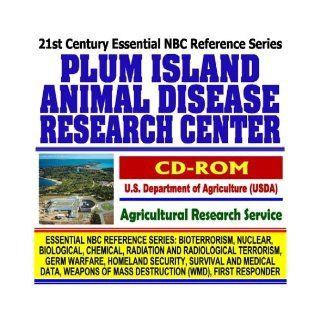 21st Century Complete Guide to the Plum Island Animal Disease Research Center, U.S. Department of Agriculture (USDA), Agricultural Research ServiceMass Destruction WMD, First Responder CD ROM) U.S. Government 9781592486571 Books