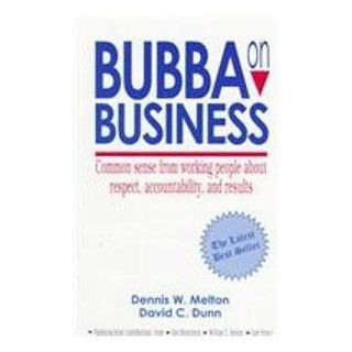 Bubba on Business Common Sense from Working People About Respect, Accountability, and Results (9781890777036) Dennis W. Melton, David C. Dunn Books