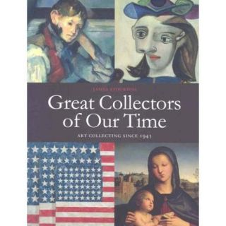 Great Collectors of Our Time Art Collecting Since 1945