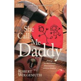 She Calls Me Daddy 7 Things You Need to Know About Building a Complete Daughter